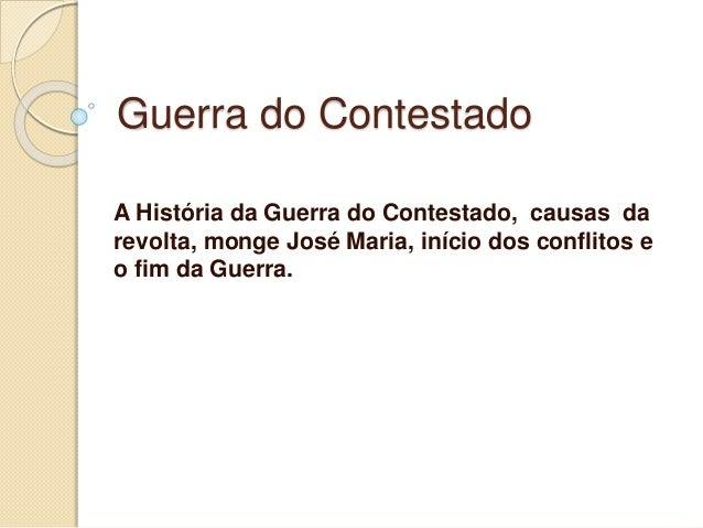 Guerra do Contestado  A História da Guerra do Contestado, causas da  revolta, monge José Maria, início dos conflitos e  o ...