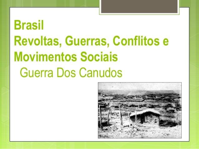 Brasil Revoltas, Guerras, Conflitos e Movimentos Sociais GuerraDosCanudos
