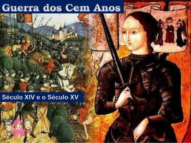  A Guerra dos Cem Anos aconteceu na Idade Média, durante os séculos XIV e XV (entre os anos de 1337 e 1453), envolvendo o...