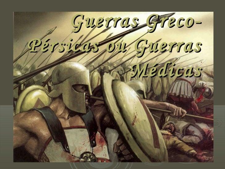 Guerras Greco-Pérsicas ou Guerras            Médicas