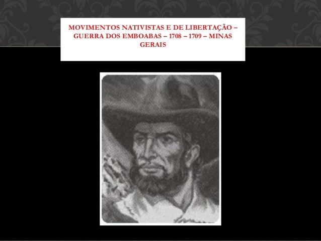 MOVIMENTOS NATIVISTAS E DE LIBERTAÇÃO – GUERRA DOS EMBOABAS – 1708 – 1709 – MINAS GERAIS