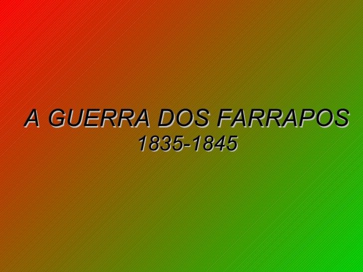 A GUERRA DOS FARRAPOS 1835-1845