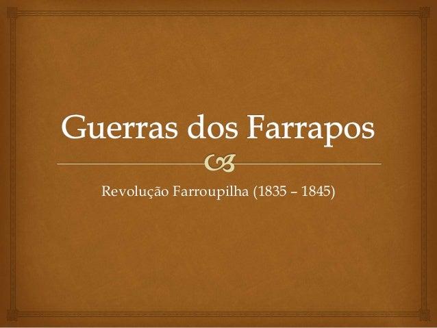 Revolução Farroupilha (1835 – 1845)
