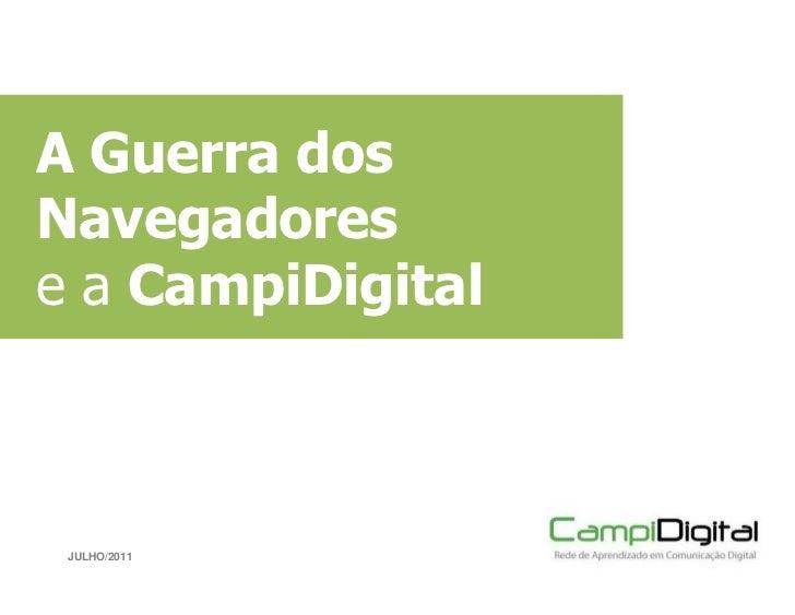 A Guerra dosNavegadorese a CampiDigital JULHO/2011