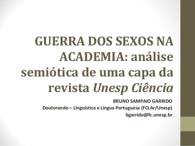 GUERRA DOS SEXOS NA ACADEMIA: análise semiótica de uma capa da revista Unesp Ciência BRUNO SAMPAIO GARRIDO Doutorando – Li...