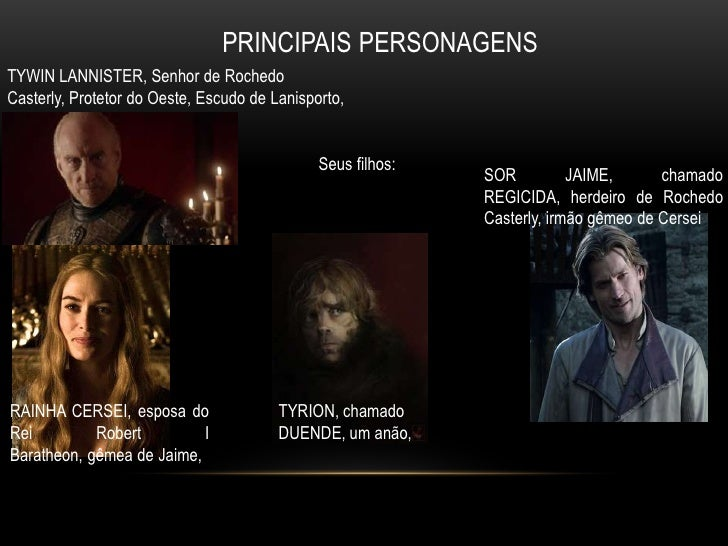 PRINCIPAIS PERSONAGENSTYWIN LANNISTER, Senhor de RochedoCasterly, Protetor do Oeste, Escudo de Lanisporto,                ...