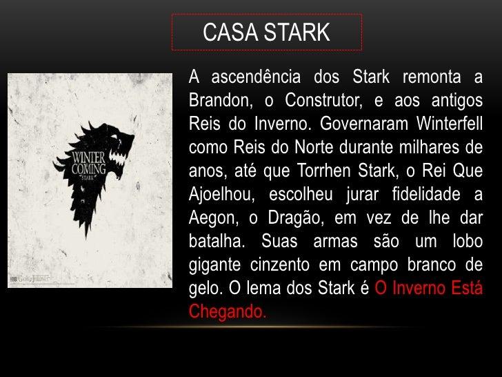 CASA STARKA ascendência dos Stark remonta aBrandon, o Construtor, e aos antigosReis do Inverno. Governaram Winterfellcomo ...