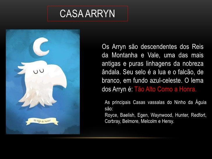 CASA ARRYN       Os Arryn são descendentes dos Reis       da Montanha e Vale, uma das mais       antigas e puras linhagens...