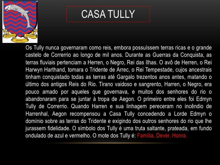 CASA TULLYOs Tully nunca governaram como reis, embora possuíssem terras ricas e o grandecastelo de Correrrio ao longo de m...
