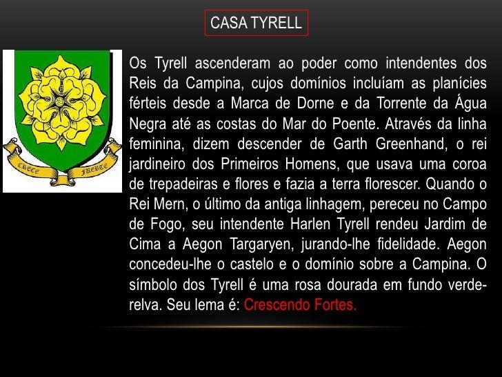 CASA TYRELLOs Tyrell ascenderam ao poder como intendentes dosReis da Campina, cujos domínios incluíam as planíciesférteis ...