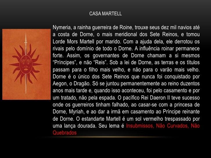 CASA MARTELLNymeria, a rainha guerreira de Roine, trouxe seus dez mil navios atéa costa de Dorne, o mais meridional dos Se...