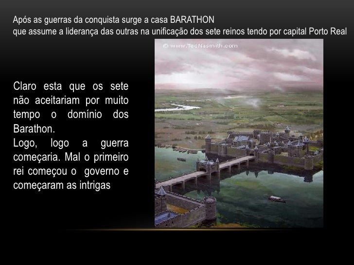 Após as guerras da conquista surge a casa BARATHONque assume a liderança das outras na unificação dos sete reinos tendo po...