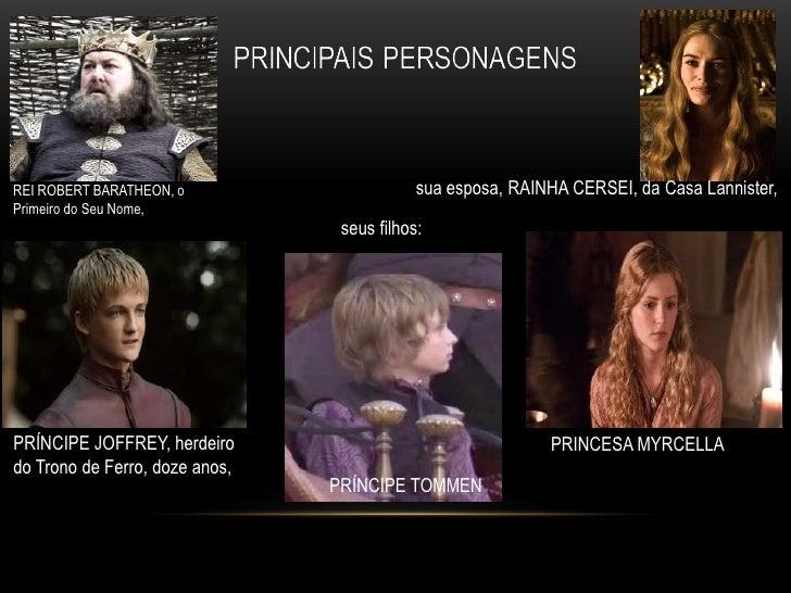 REI ROBERT BARATHEON, o                     sua esposa, RAINHA CERSEI, da Casa Lannister,Primeiro do Seu Nome,            ...