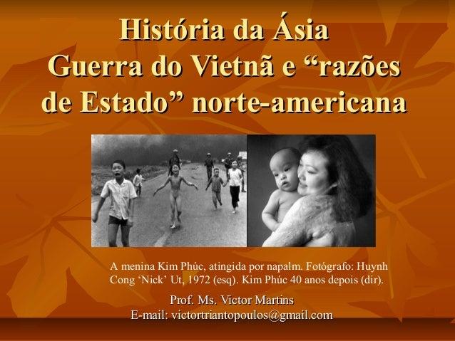 """História da ÁsiaHistória da Ásia Guerra do Vietnã e """"razõesGuerra do Vietnã e """"razões de Estado"""" norte-americanade Estado""""..."""