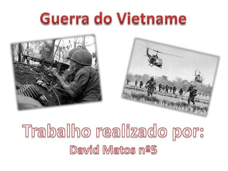 A Guerra do Vietname foi um conflito armado quecomeçou no ano de 1959 e terminou em 1975. Asbatalhas ocorreram nos territó...