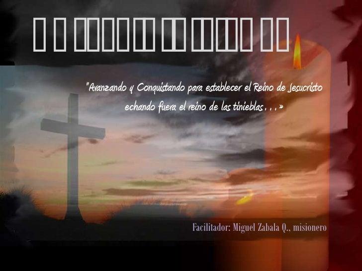 """Guerra Espiritual<br />""""Avanzando y Conquistando para establecer el Reino de Jesucristo echando fuera el reino de las tini..."""