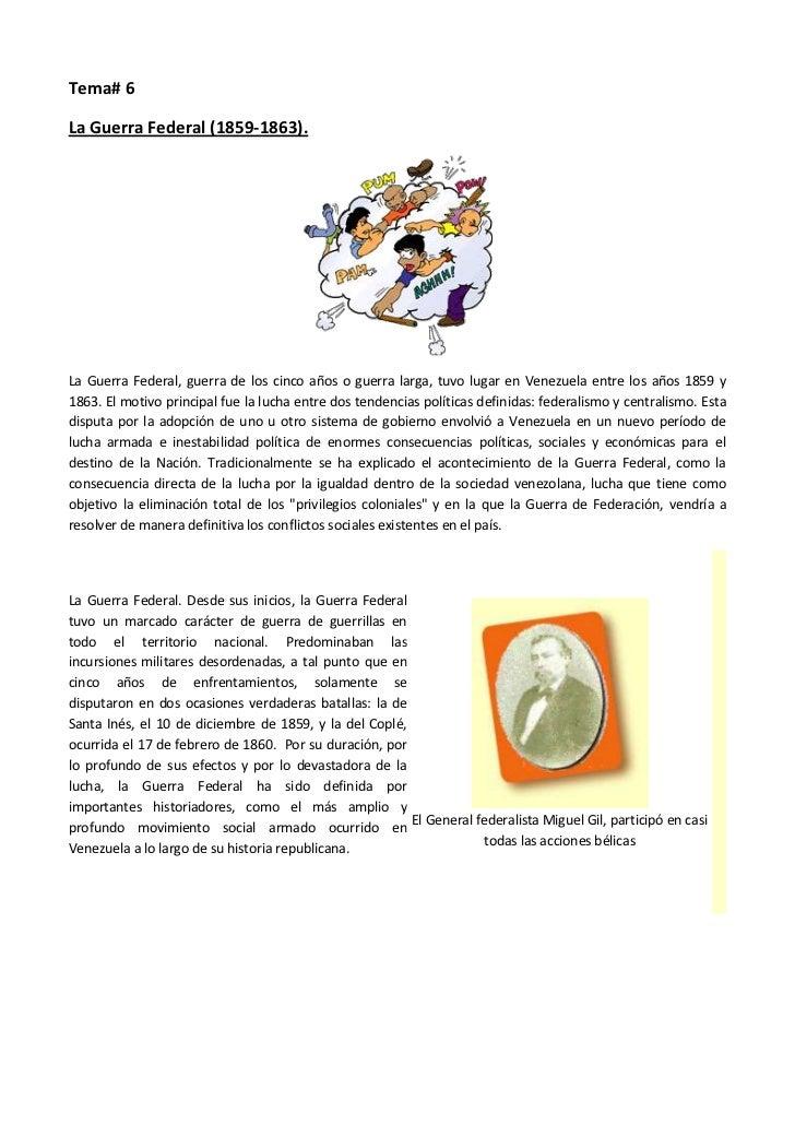 Tema# 6La Guerra Federal (1859-1863).La Guerra Federal, guerra de los cinco años o guerra larga, tuvo lugar en Venezuela e...