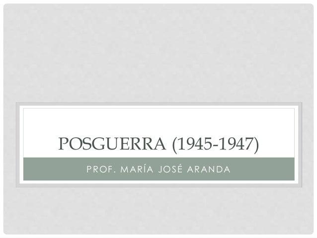 POSGUERRA (1945-1947) PROF. MARÍA JOSÉ ARANDA