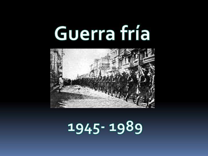 Guerra fría<br />1945- 1989<br />