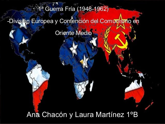 1ª Guerra Fría (1948-1962)1ª Guerra Fría (1948-1962)-División Europea y Contención del Comunismo en-División Europea y Con...