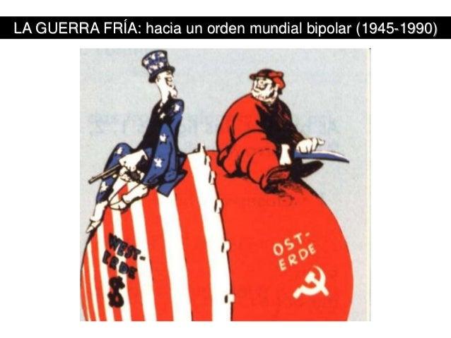 LA GUERRA FRÍA: hacia un orden mundial bipolar (1945-1990)