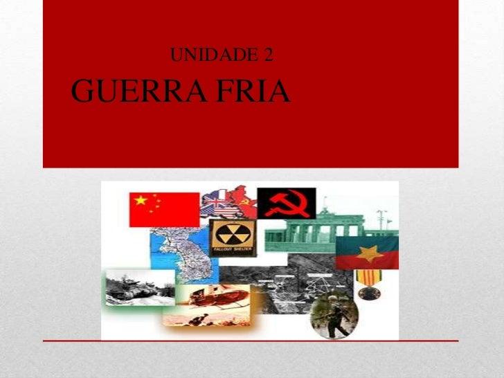 UNIDADE 2<br />GUERRA FRIA<br />