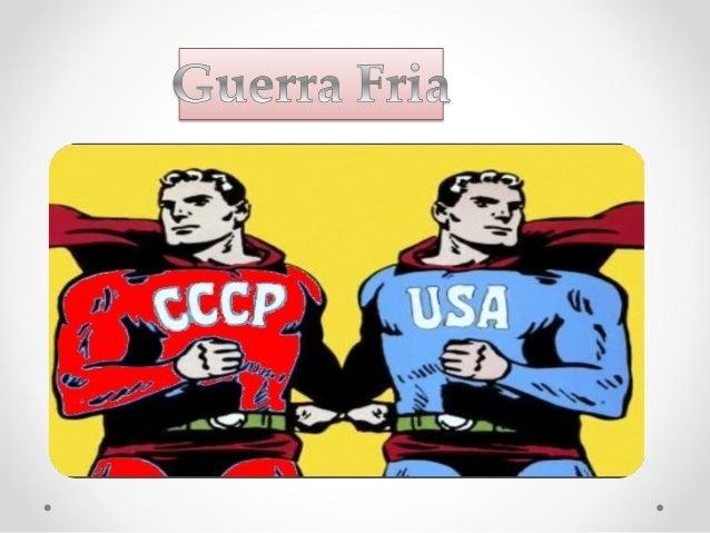 • A Guerra Fria tem início logo após a Segunda Guerra  Mundial, pois os Estados Unidos e a União Soviética vão  disputar a...
