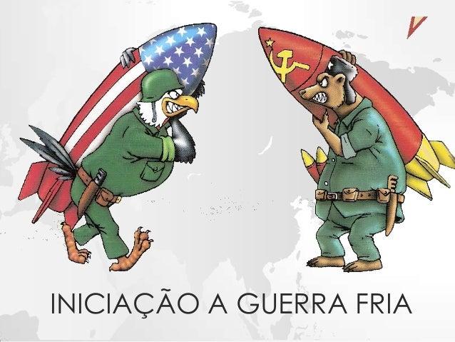 INICIAÇÃO A GUERRA FRIA