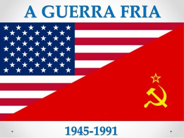 A GUERRA FRIA 1945-1991