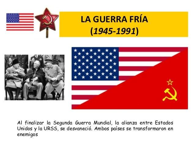 Al finalizar la Segunda Guerra Mundial, la alianza entre Estados Unidos y la URSS, se desvaneció. Ambos países se transfor...