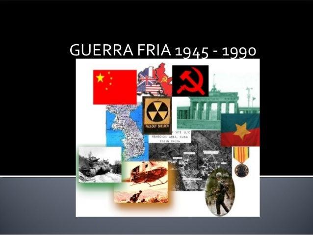 GUERRA FRIA 1945 - 1990