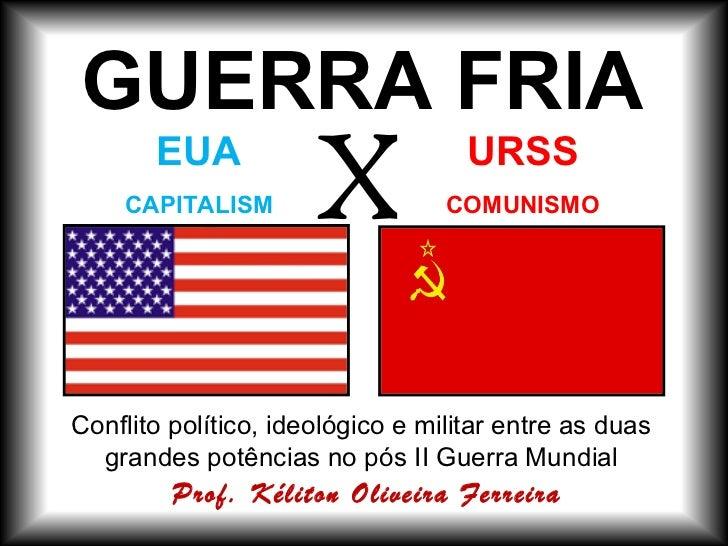 <ul><li>Conflito político, ideológico e militar entre as duas grandes potências no pós II Guerra Mundial </li></ul>EUA CAP...