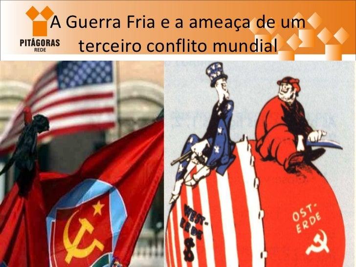 A Guerra Fria e a ameaça de um terceiro conflito mundial