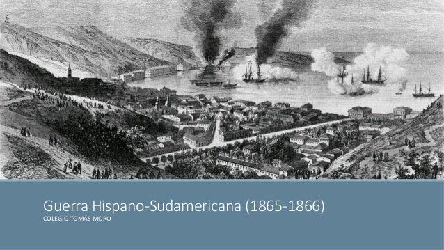Guerra Hispano-Sudamericana (1865-1866)  COLEGIO TOMÁS MORO