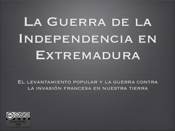 La Guerra de la      Independencia en        Extremadura      El levantamiento popular y la guerra contra         la invas...