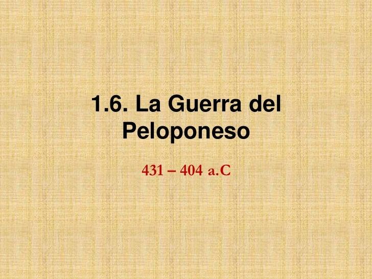 1.6. La Guerra del Peloponeso<br />431 – 404 a.C<br />