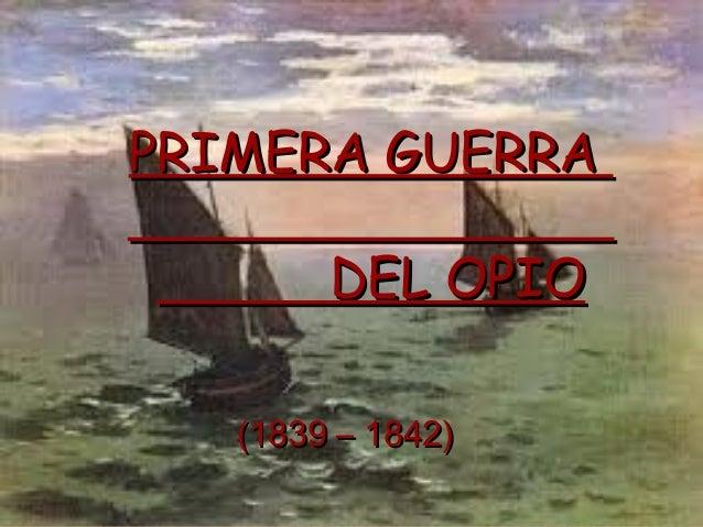 PRIMERA GUERRA        DEL OPIO   (1839 – 1842)