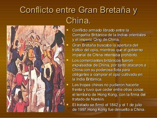 Conflicto entre Gran Bretaña y            China.              Conflicto armado librado entre la               Compañía Br...