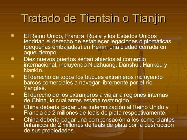 Tratado de Tientsin o Tianjin   El Reino Unido, Francia, Rusia y los Estados Unidos    tendrían el derecho de establecer ...