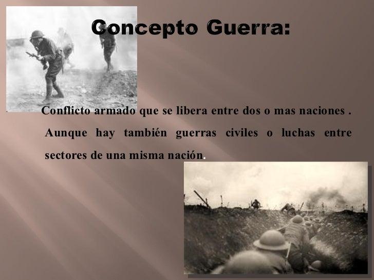Conflicto armado que se libera entre dos o mas naciones .Aunque hay también guerras civiles o luchas entresectores de una ...