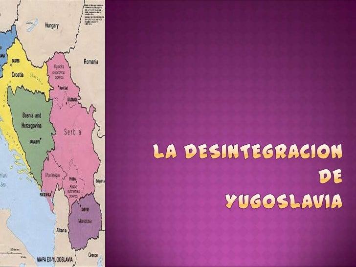 LA DESINTEGRACION DE YUGOSLAVIA<br />