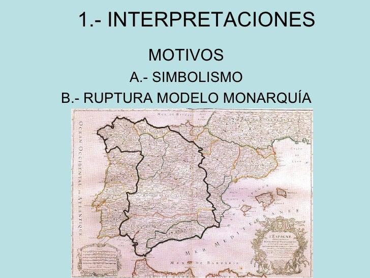 1.- INTERPRETACIONES MOTIVOS A.- SIMBOLISMO B.- RUPTURA MODELO MONARQUÍA