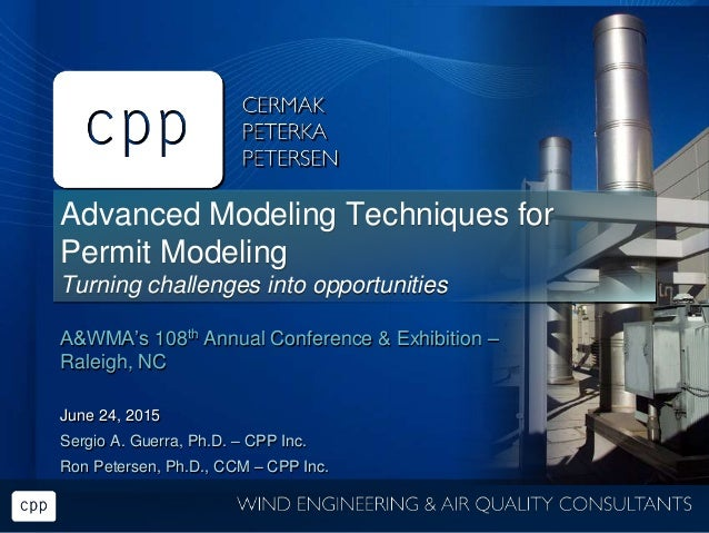 Advanced Modeling Techniques for Permit Modeling Turning challenges into opportunities A&WMA's 108th Annual Conference & E...