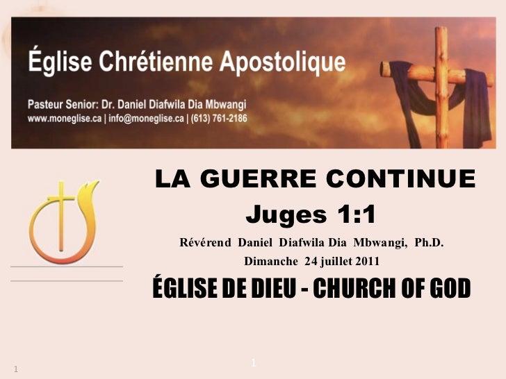 LA GUERRE CONTINUE         Juges 1:1      Révérend Daniel Diafwila Dia Mbwangi, Ph.D.                Dimanche 24 juillet 2...