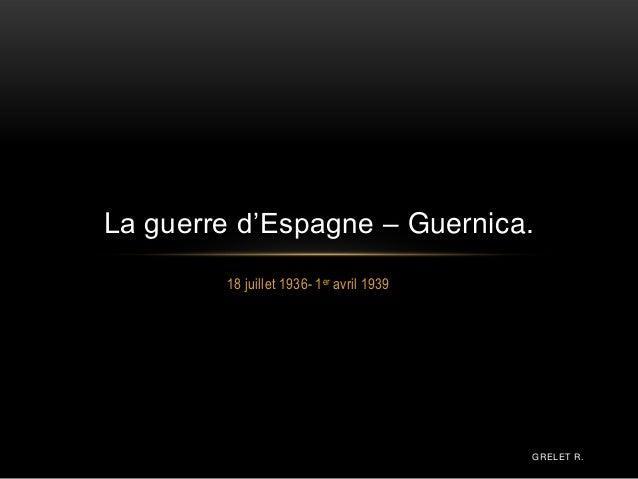 18 juillet 1936- 1er avril 1939 La guerre d'Espagne – Guernica. GRELET R.