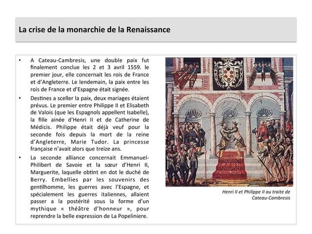 La crise de la monarchie de la Renaissance • A  Cateau-‐Cambresis,  une  double  paix  fut fi...