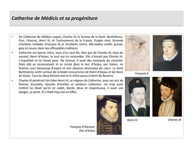 Catherine de Médicis et sa progéniture • De Catherine de Médicis naquit, Charles IX, le furie...