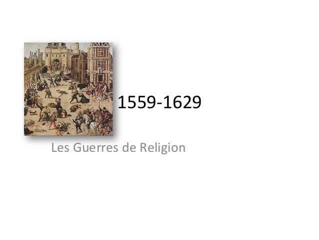 1559-‐1629 Les Guerres de Religion