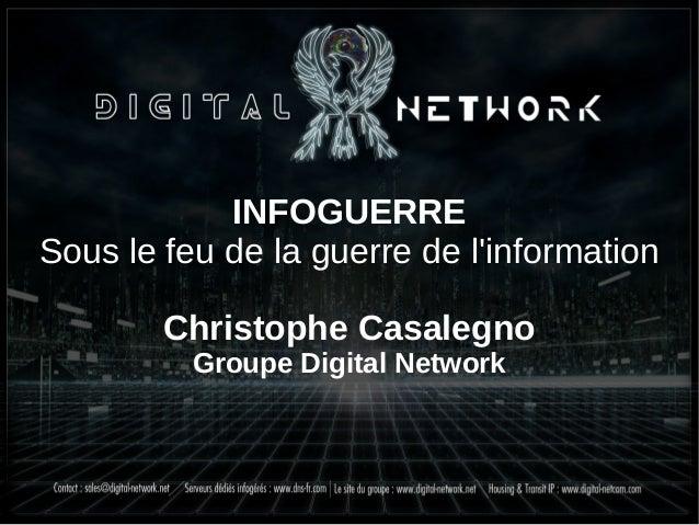INFOGUERRE Sous le feu de la guerre de l'information Christophe Casalegno Groupe Digital Network