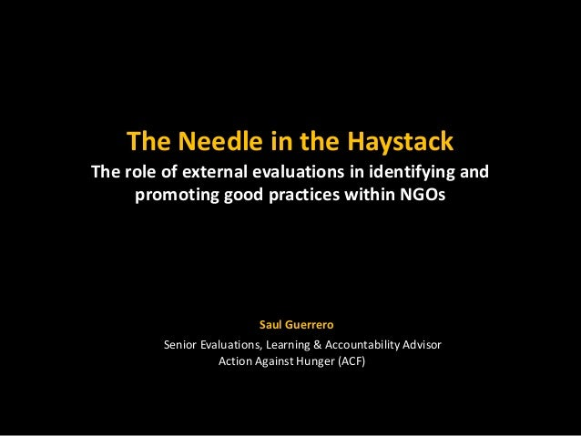 The Needle in the HaystackThe role of external evaluations in identifying and     promoting good practices within NGOs    ...